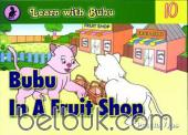 Learn with Bubu 10: Bubu in a Fruit Shop