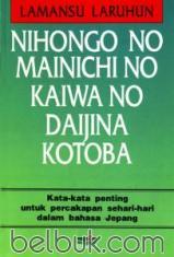 Nihongo No Mainichi No Kaiwa No Daijina Kotoba: Kata-Kata Penting untuk Percakapan Sehari-hari dalam Bahasa Jepang