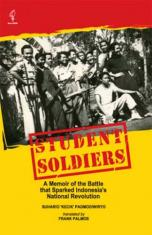 Student Soldiers: A Memoir of the Battle that Sparked Indonesia's National Revolution