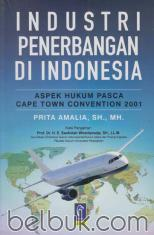 Industri Penerbangan di Indonesia: Aspek Hukum Pasca Cape Town Convention 2001