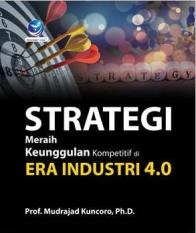 Strategi Meraih Keunggulan Kompetitif Di Era Industri 4.0