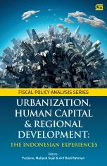 Fiscal Policy Analysis Series: Urbanization, Human Capital and Regional Development: The Indonesian Experiences