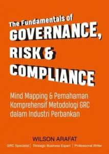 The Fundamentals Of Governance, Risk dan Compliance: Mind Mapping dan Pemahaman Komprehensif Metodologi GRC dalam Industri Perbankan