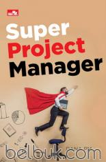 Super Project Manager: Tip dan Trik Memahami PMBOK Guide 5th Edition