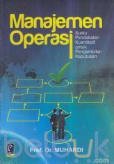 Manajemen Operasi: Suatu Pendekatan Kuantitatif Untuk Pengambilan Keputusan