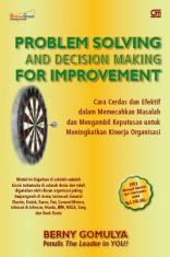 Problem Solving and Decision Making for Improvement: Cara Cerdas dan Efektif dalam Memecahkan Masalah dan Mengambil Keputusan untuk Meningkatkan Kinerja Organisasi