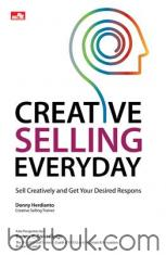Creative Selling Everyday: Sell Creatively and Get Your Desired Respons