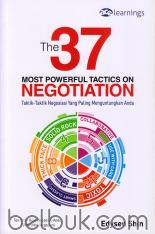 The 37 Most Powerful Tactics On Negotiation: Taktik-Taktik Negosiasi yang Paling Menguntungkan Anda