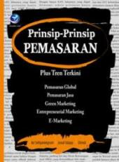 Prinsip-Prinsip Pemasaran: Plus Tren Terkini (Pemasaran Global, Pemasaran Jasa, Gren Marketing, Entrepreneural Marketing dan E-Marketing)