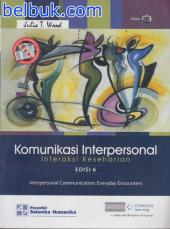 Komunikasi Interpersonal: Interaksi Keseharian (Interpersonal Communication: Everyday Encounters) (Edisi 6)