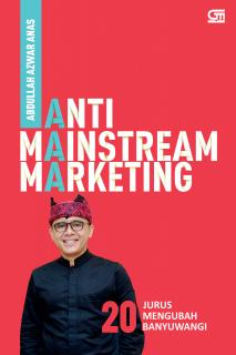 Anti Mainstream Marketing: 20 Jurus Mengubah Banyuwangi
