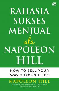 Rahasia Sukses Menjual Ala Napoleon Hill: How to Sell Your Way Through Life