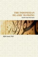 The Indonesian Islamic Banking: Theory & Practices