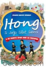 Itong: Si Jago Silat Sabeni dan 32 Cerita Anak Dari 33 Provinsi