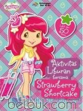 Strawberry Shortcake: Aktivitas Liburan Bersama Strawberry Shortcake