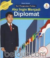 Seri Pengenalan Profesi: Aku Ingin Menjadi Diplomat