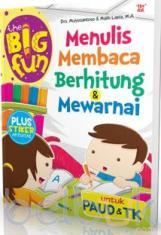 The Big Fun: Menulis Membaca Berhitung dan Mewarnai (Untuk PAUD dan TK)