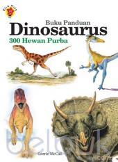 Buku Panduan Dinosaurus: 300 Hewan Purba
