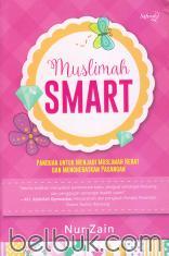 Muslimah Smart: Panduan untuk Menjadi Muslimah Hebat dan Menghebatkan Pasangan