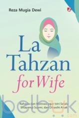 La Tahzan For Wife: Rahasia dan Motivasi Agar Istri Selalu Disayang Suami, dan Dikasihi Anak