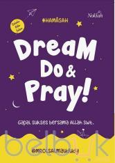 Dream, Do & Pray!: Gapai Sukses Bersama Allah Swt.