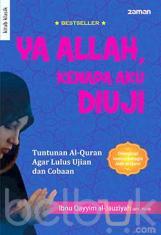 Ya Allah, Kenapa Aku Diuji: Tuntunan Al-Quran Agar Lulus Ujian dan Cobaan