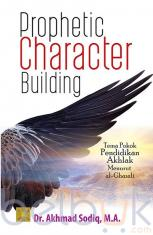 Prophetic Character Building: Tema Pokok Pendidikan Akhlak Menurut Al-Ghazali