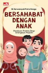 Bersahabat dengan Anak: Panduan Praktis Bagi Orang Tua Muslim