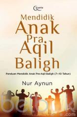 Mendidik Anak Pra Aqil Baligh: Panduan Mendidik Anak Pra-Aqil Baligh (7-10 Tahun)