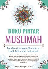 Buku Pintar Muslimah: Panduan Lengkap Memahami Haid, Nifas, dan Istihadhah