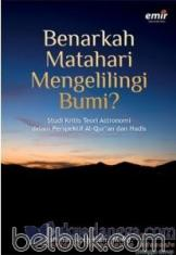 Benarkah Matahari Mengelilingi Bumi?: Studi Kritis Teori Astronomi dalam Perspektif Al-Qur'an dan Hadis