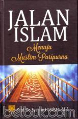 Jalan Islam Menuju Muslim Paripurna