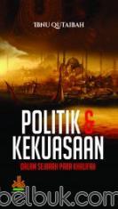 Politik dan Kekuasaan: Dalam Sejarah Para Khalifah