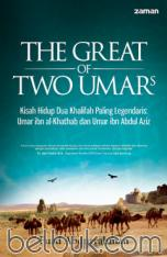 The Great of Two Umars: Kisah Hidup Dua Khalifah Paling Legendaris: Umar ibn al-Khathab dan Umar ibn Abdul Aziz