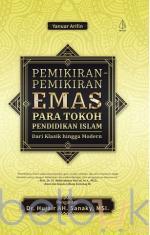 Pemikiran-Pemikiran Emas Para Tokoh Pendidikan Islam: Dari Klasik Hingga Modern