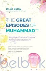 The Great Episodes of Muhammad SAW: Menghayati Islam dari Fragmen Kehidupan Rasulullah Saw.