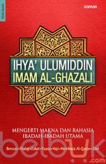 Ihya' Ulumiddin: Mengerti Makna dan Rahasia Ibadah-Ibadah Utama
