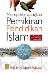 Memperbincangkan Pemikiran Pendidikan Islam: Dari Idealisme Substantif Hingga Konsep Aktual