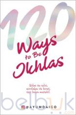 120 Ways to Be Ikhlas