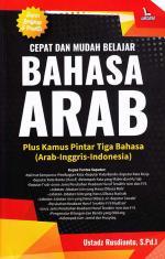 Cepat dan Mudah Belajar Bahasa Arab: Plus Kamus Pintar Tiga Bahasa (Arab-Inggris-Indonesia)