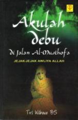 Akulah Debu Di Jalan Al-Musthofa: Jejak-Jejak Awliya Allah