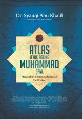 Atlas Jejak Agung Muhammad SAW.: Merasakan Situasi Kehidupan Nabi Saw.