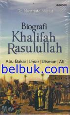 Biografi Khalifah Rasulullah: Abu Bakar, Umar, Utsman, Ali