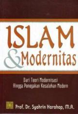 Islam & Modernitas: Dari Teori Modernisasi Hingga Penegakan Kesalehan Modern