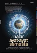 Nalar Ayat-Ayat Semesta: Menjadikan Al-Quran sebagai Basis Konstruksi Ilmu Pengetahuan