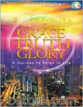 Grace, Truth, Glory: A Journey to Reign in Life