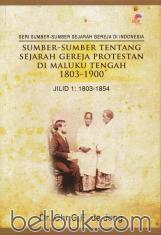 Sumber-Sumber Tentang Sejarah Gereja Protestan di Maluku Tengah 1803 - 1900 (Jilid 1: 1803 - 1854)