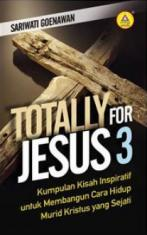 Totally For Jesus 3: Kumpulan Kisah Inspiratif untuk Membangun Cara Hidup Murid Kristus yang Sejati