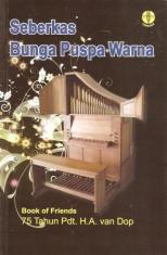 Seberkas Bunga Puspa Warna: Book of Friends 75 Tahun Pdt. H.A. van Dop