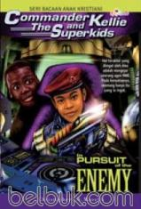 Seri Bacaan Anak Kristiani: Commander Kellie and The Superkids #4: In Pursuit of the Enemy
